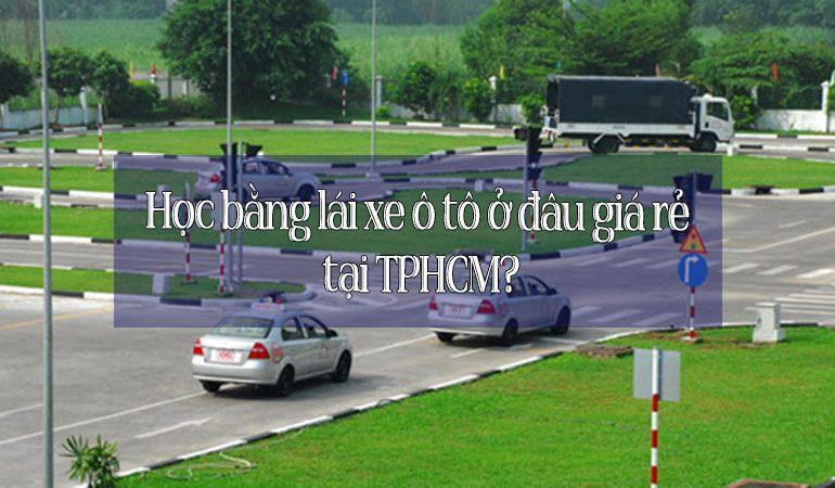 Học bằng lái xe ô tô ở đâu giá rẻ tại TPHCM?